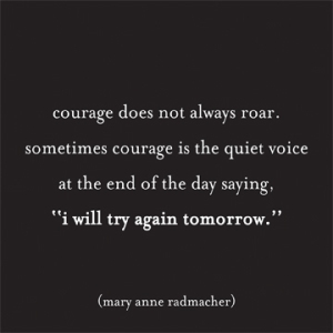 Courage-does-not-always